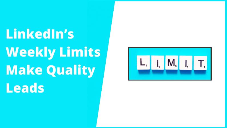 LinkedIn's Weekly Limits Make Quality Leads