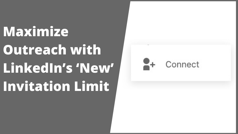 Maximize Outreach with LinkedIn's 'New' Invitation Limit