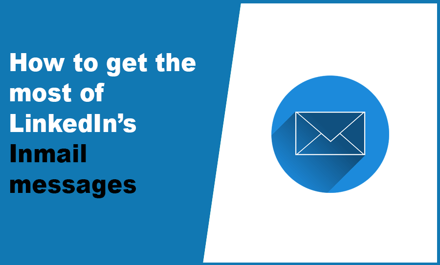 How to get the most of LinkedIn's Inmail messages