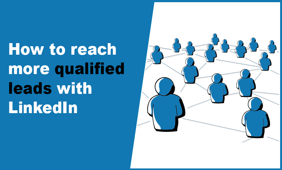 How to reach more qualified leads with LinkedIn