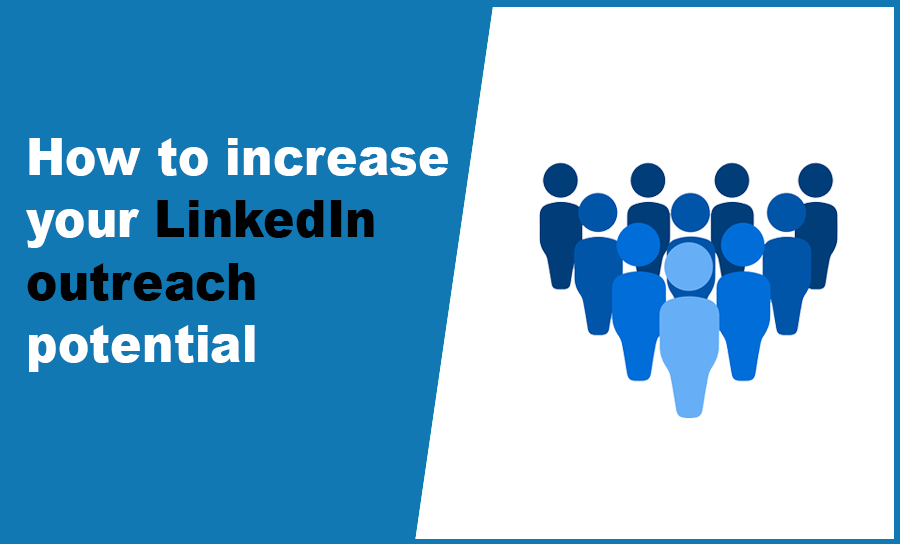 How to increase your LinkedIn outreach potential