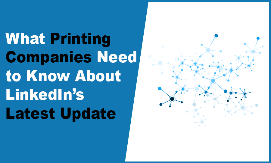What Printing Companies Need to Know About Linkedin's Latest Update