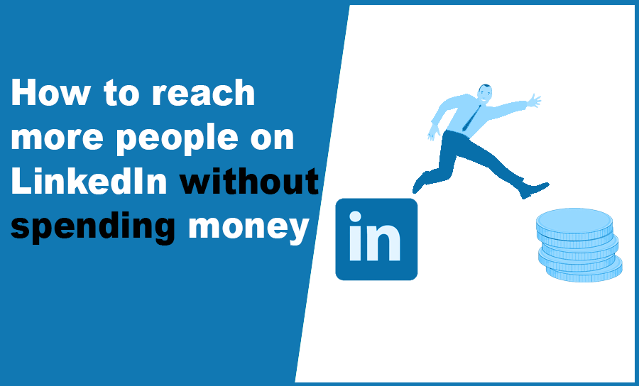 How to reach more people on LinkedIn without spending money