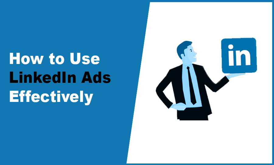 How to use LinkedIn ads effectively