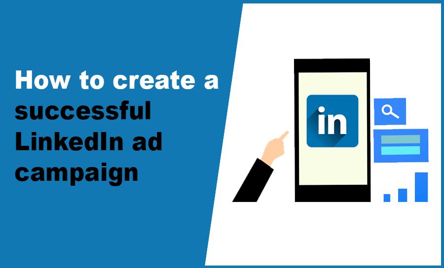 How to create a successful LinkedIn ad campaign